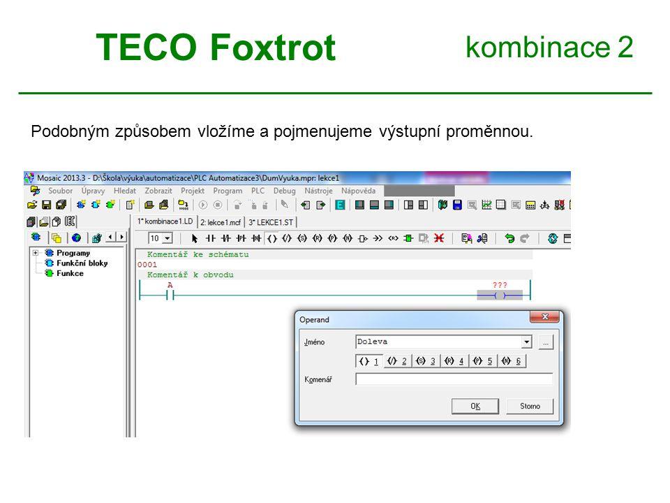 kombinace 2 TECO Foxtrot Podobným způsobem vložíme a pojmenujeme výstupní proměnnou.