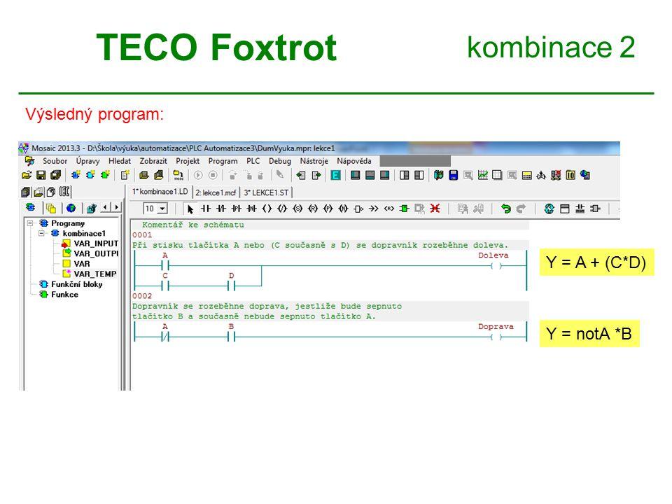 kombinace 2 TECO Foxtrot Výsledný program: Y = A + (C*D) Y = notA *B