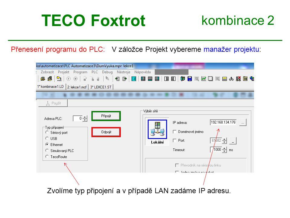 kombinace 2 TECO Foxtrot Přenesení programu do PLC:V záložce Projekt vybereme manažer projektu: Zvolíme typ připojení a v případě LAN zadáme IP adresu.