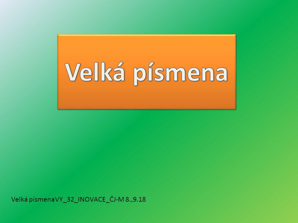 Velká písmenaVY_32_INOVACE_ČJ-M 8.,9.18