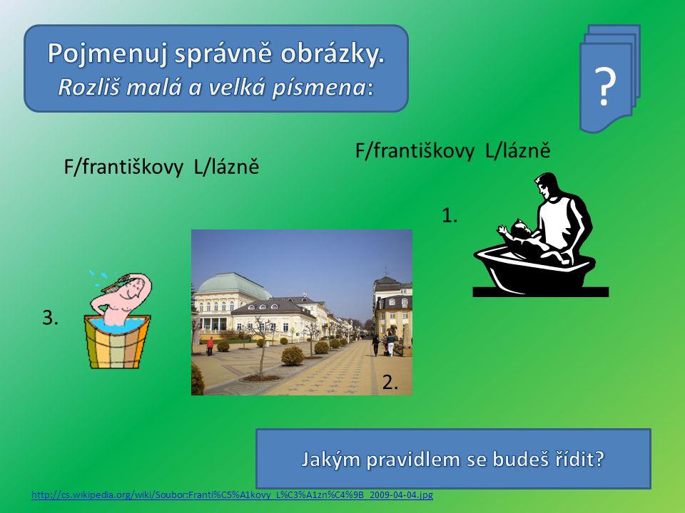 F/františkovy L/lázně http://cs.wikipedia.org/wiki/Soubor:Franti%C5%A1kovy_L%C3%A1zn%C4%9B_2009-04-04.jpg 1.
