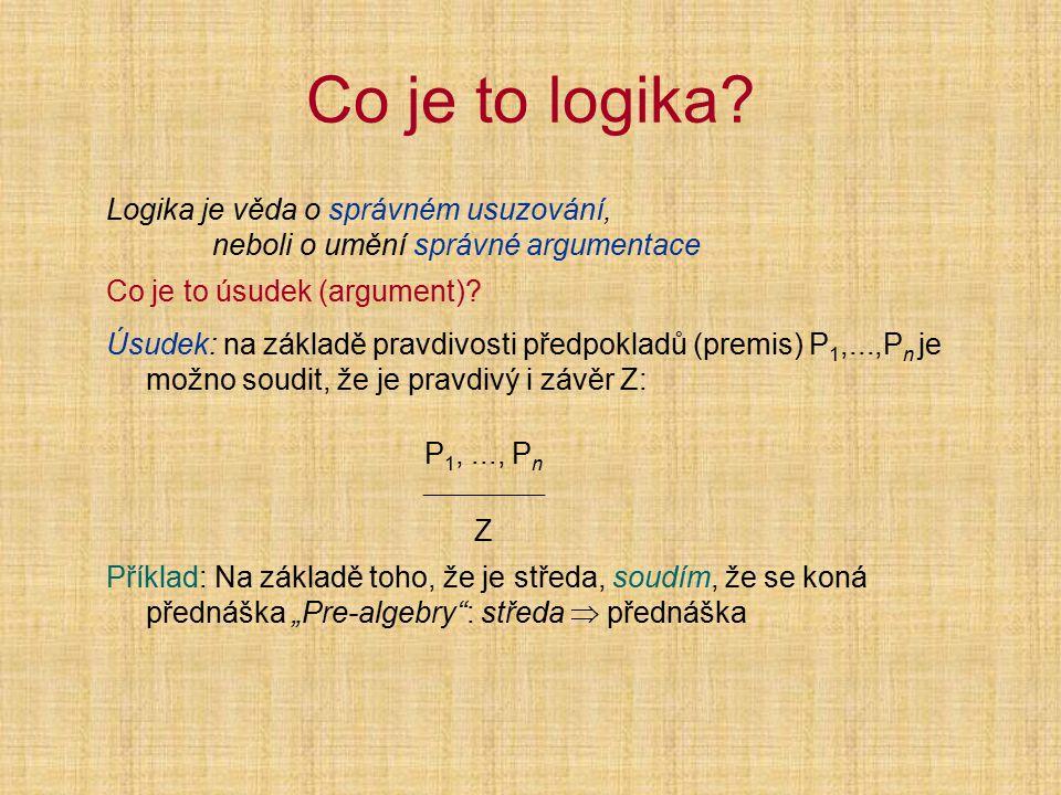 Nejdůležitější tautologie VL |= p  p |= p   pzákon vyloučen→ho třetího |=  (p   p)zákon sporu |= p   pzákon dvojí negace