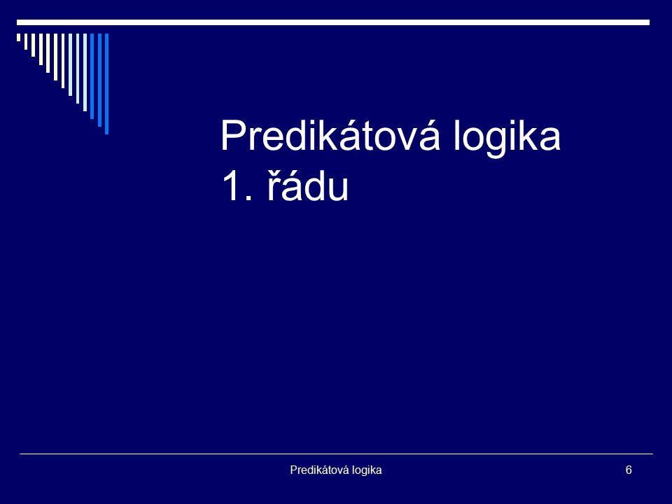 Predikátová logika6 Predikátová logika 1. řádu
