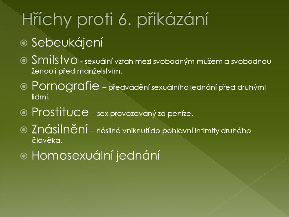  Sebeukájení  Smilstvo - sexuální vztah mezi svobodným mužem a svobodnou ženou i před manželstvím.