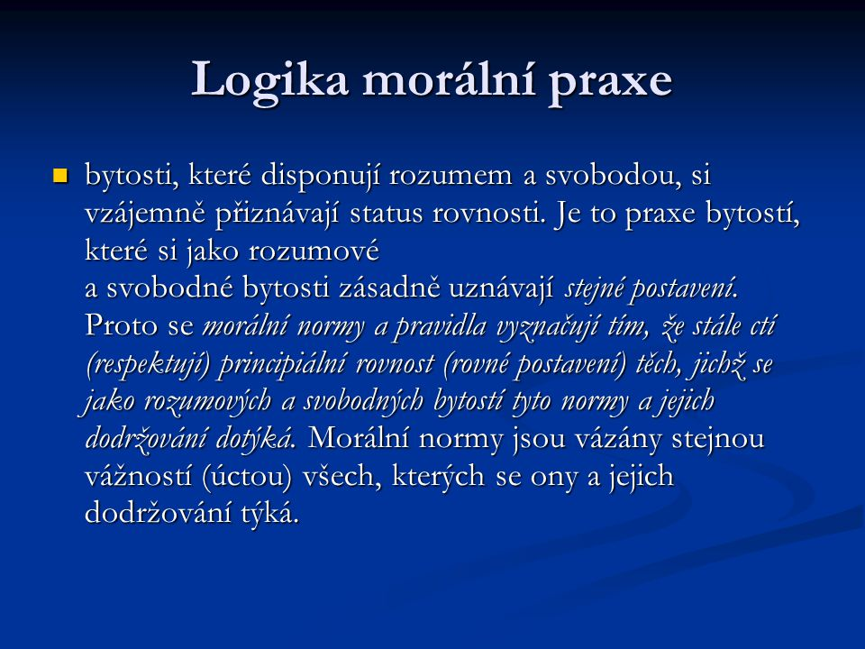 Logika morální praxe bytosti, které disponují rozumem a svobodou, si vzájemně přiznávají status rovnosti.