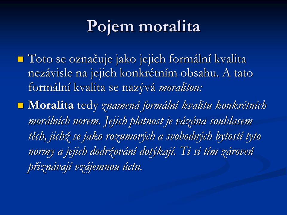 Pojem moralita Toto se označuje jako jejich formální kvalita nezávisle na jejich konkrétním obsahu.