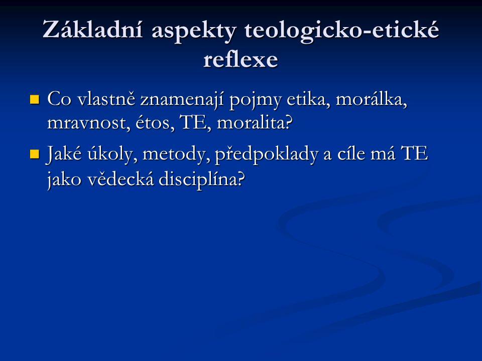 Základní aspekty teologicko-etické reflexe Co vlastně znamenají pojmy etika, morálka, mravnost, étos, TE, moralita.