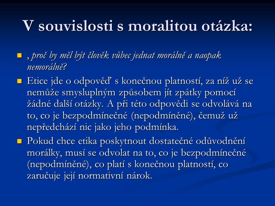V souvislosti s moralitou otázka:, proč by měl být člověk vůbec jednat morálně a naopak nemorálně?, proč by měl být člověk vůbec jednat morálně a naopak nemorálně.