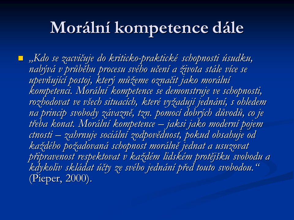 """Morální kompetence dále """"Kdo se zacvičuje do kriticko-praktické schopnosti úsudku, nabývá v průběhu procesu svého učení a života stále více se upevňující postoj, který můžeme označit jako morální kompetenci."""
