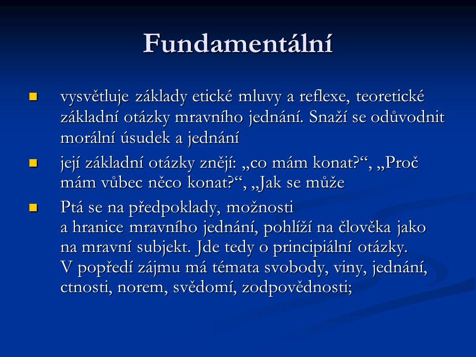 Fundamentální vysvětluje základy etické mluvy a reflexe, teoretické základní otázky mravního jednání.