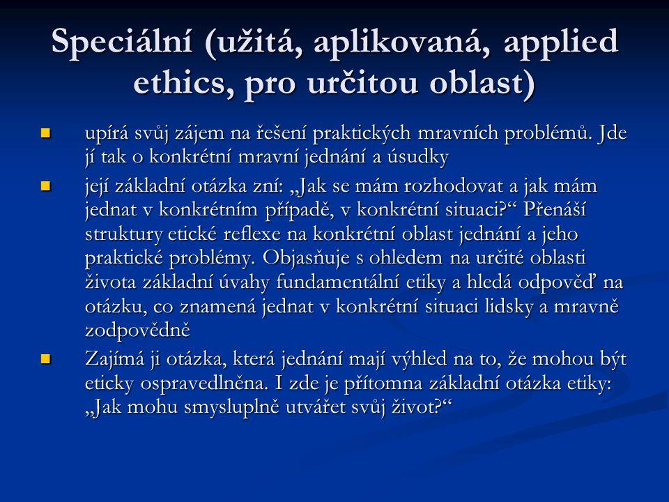 Speciální (užitá, aplikovaná, applied ethics, pro určitou oblast) upírá svůj zájem na řešení praktických mravních problémů.