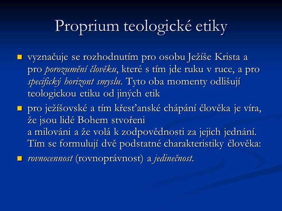 Proprium teologické etiky vyznačuje se rozhodnutím pro osobu Ježíše Krista a pro porozumění člověku, které s tím jde ruku v ruce, a pro specifický horizont smyslu.