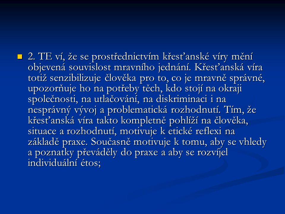 2.TE ví, že se prostřednictvím křesťanské víry mění objevená souvislost mravního jednání.