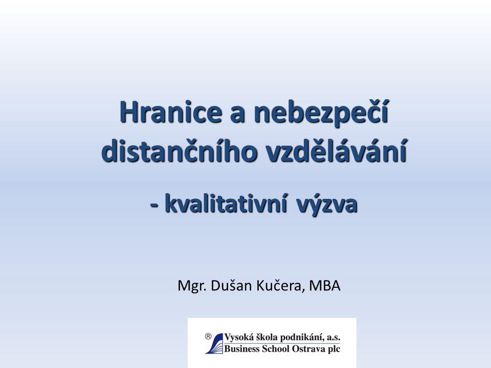 Hranice a nebezpečí distančního vzdělávání - kvalitativní výzva Mgr. Dušan Kučera, MBA