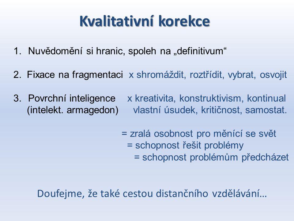 """Kvalitativní korekce 1.Nuvědomění si hranic, spoleh na """"definitivum"""" 2. Fixace na fragmentaci x shromáždit, roztřídit, vybrat, osvojit 3.Povrchní inte"""