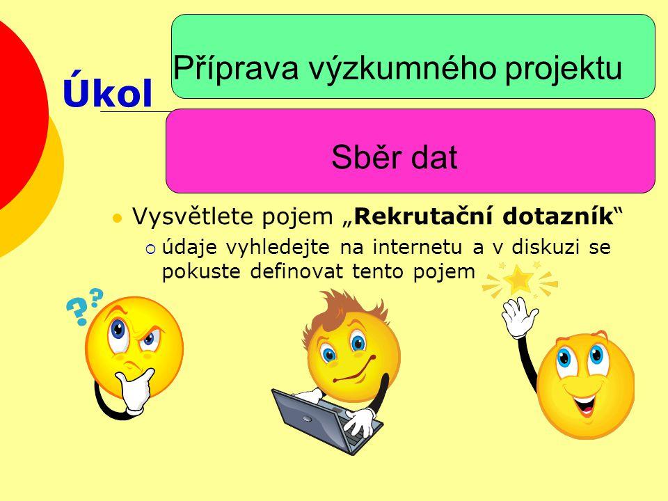 """Příprava výzkumného projektu """"Rekrutační dotazník je obvykle krátký dotazník, který umožňuje vybrat respondenta (dotazovaného) podle určitých kritérií pro další výzkum použité vyhledané stránky např.:  http://www.socdistance.wz.cz/publikace/distance200 7dotaznik.pdf http://www.socdistance.wz.cz/publikace/distance200 7dotaznik.pdf  http://www.idicom.cz/www/files/S4_Rekruta%C4%8 Dn%C3%AD%20dotazn%C3%ADk%20IDI%20com %20pdf.pdf http://www.idicom.cz/www/files/S4_Rekruta%C4%8 Dn%C3%AD%20dotazn%C3%ADk%20IDI%20com %20pdf.pdf  http://www.mediaguru.cz/medialni- slovnik/rekrutace/ http://www.mediaguru.cz/medialni- slovnik/rekrutace/ Sběr dat Řešení"""