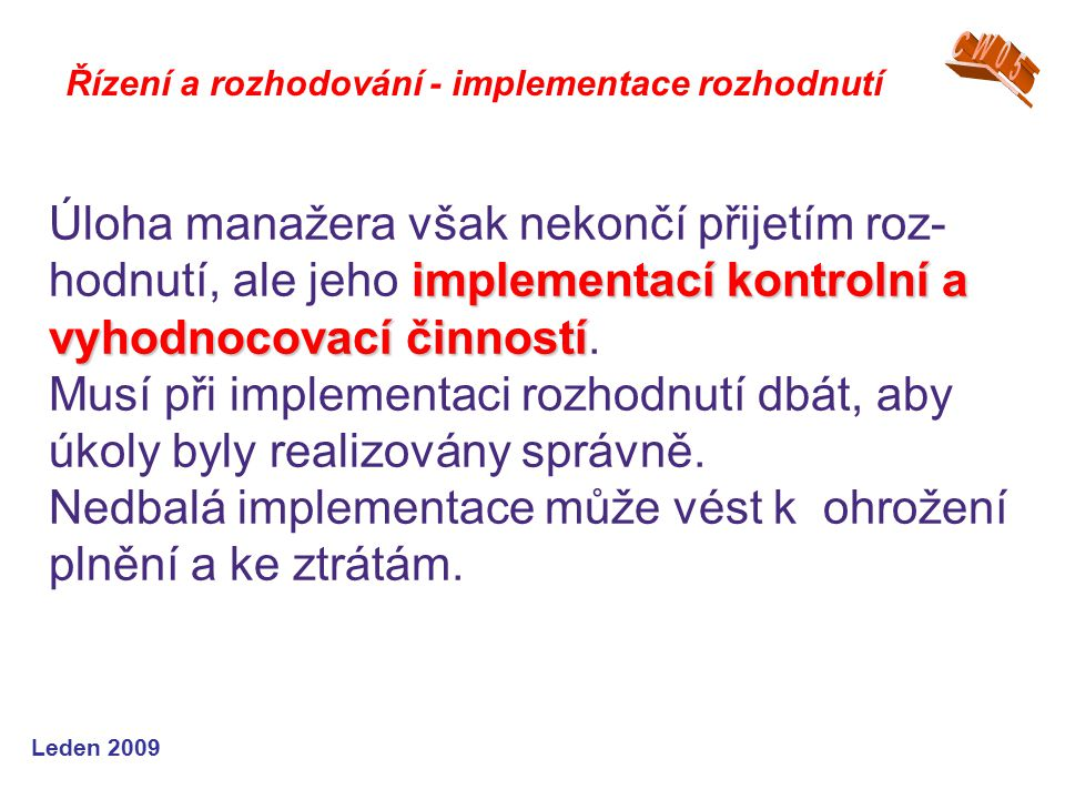 Leden 2009 Řízení a rozhodování - implementace rozhodnutí implementací kontrolní a vyhodnocovací činností Úloha manažera však nekončí přijetím roz- ho