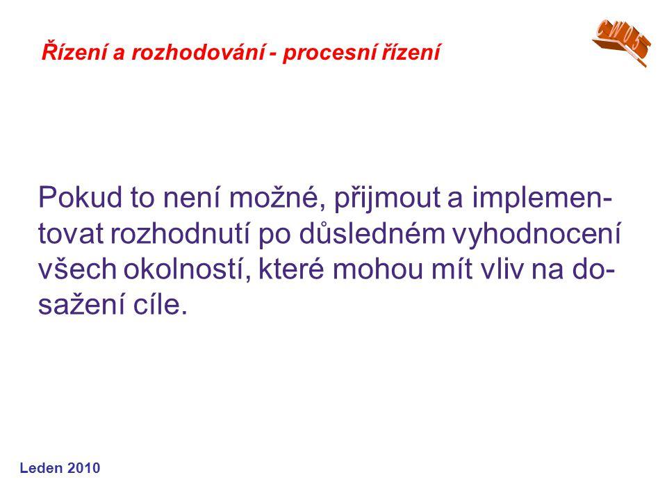 Leden 2010 Řízení a rozhodování - procesní řízení Pokud to není možné, přijmout a implemen- tovat rozhodnutí po důsledném vyhodnocení všech okolností,