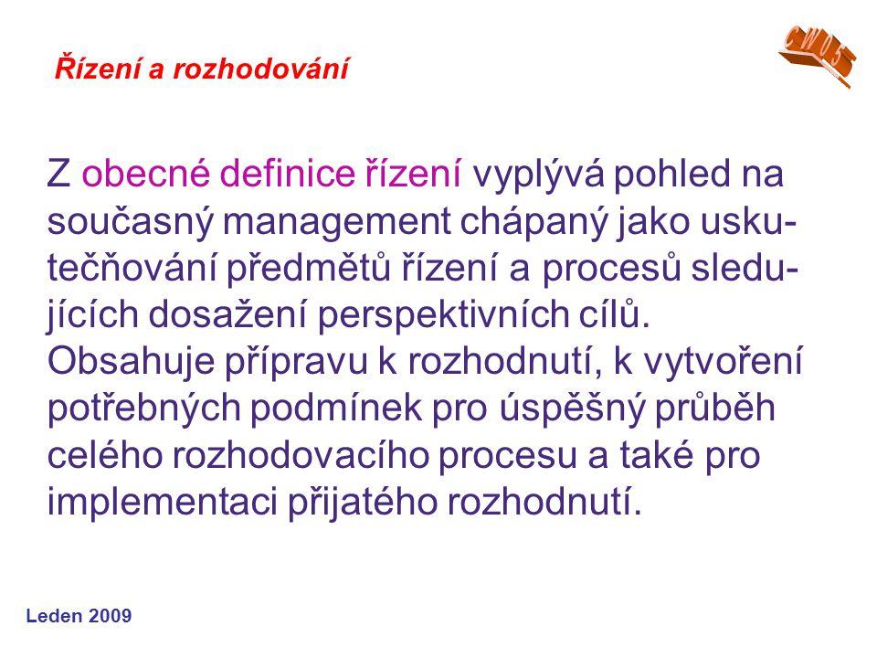 Leden 2009 Z obecné definice řízení vyplývá pohled na současný management chápaný jako usku- tečňování předmětů řízení a procesů sledu- jících dosažen