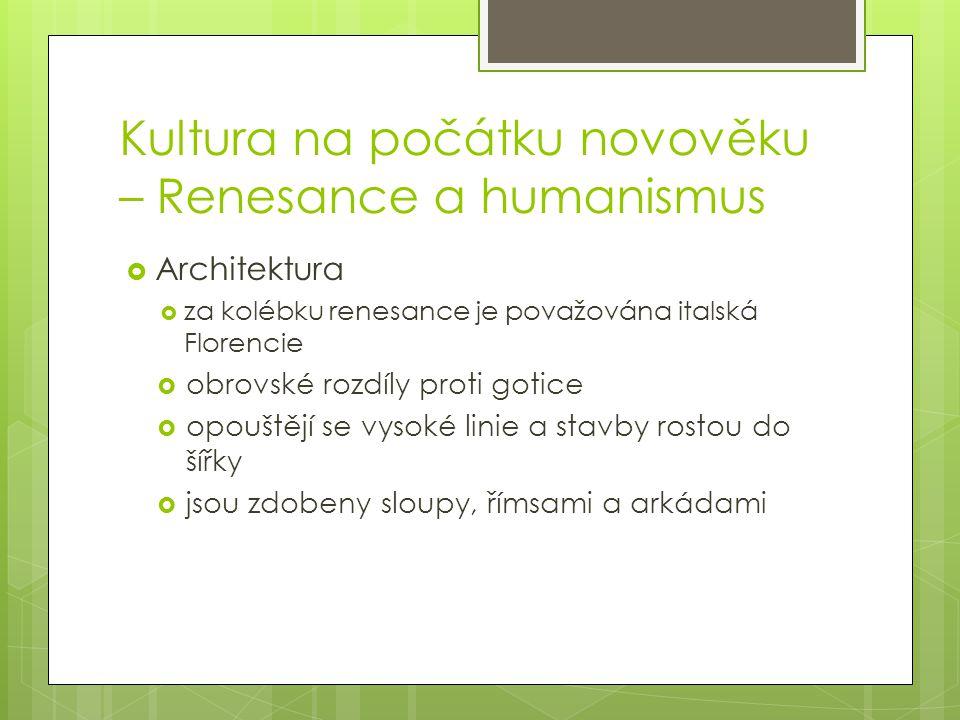 Kultura na počátku novověku – Renesance a humanismus  Architektura  za kolébku renesance je považována italská Florencie  obrovské rozdíly proti go