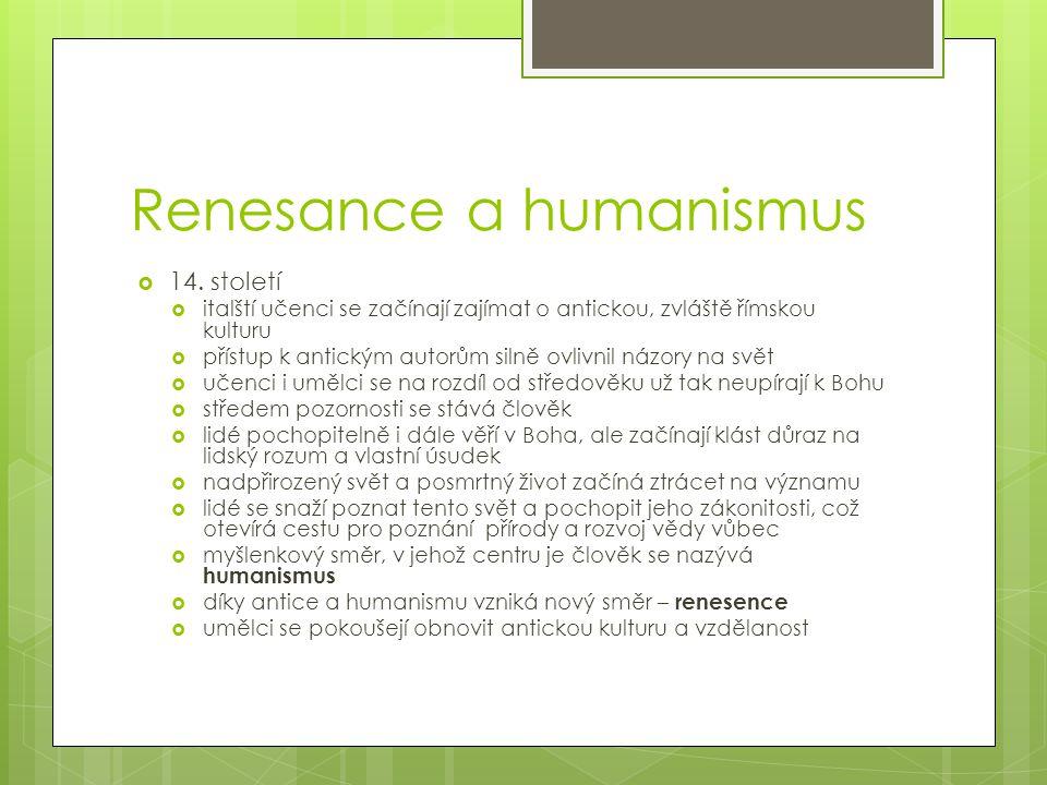 Renesance a humanismus  14. století  italští učenci se začínají zajímat o antickou, zvláště římskou kulturu  přístup k antickým autorům silně ovliv