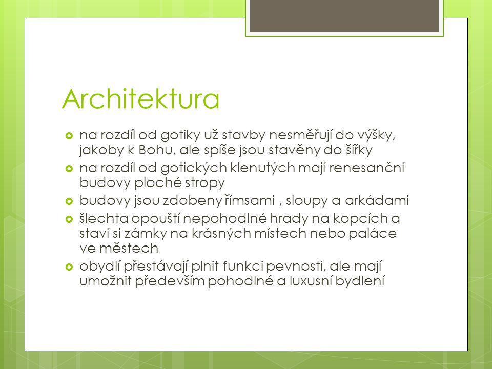 Architektura  na rozdíl od gotiky už stavby nesměřují do výšky, jakoby k Bohu, ale spíše jsou stavěny do šířky  na rozdíl od gotických klenutých maj