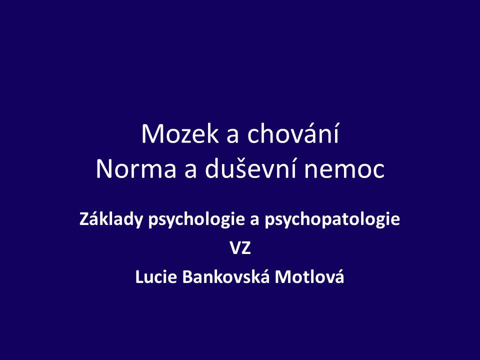 Mozek a chování Norma a duševní nemoc Základy psychologie a psychopatologie VZ Lucie Bankovská Motlová