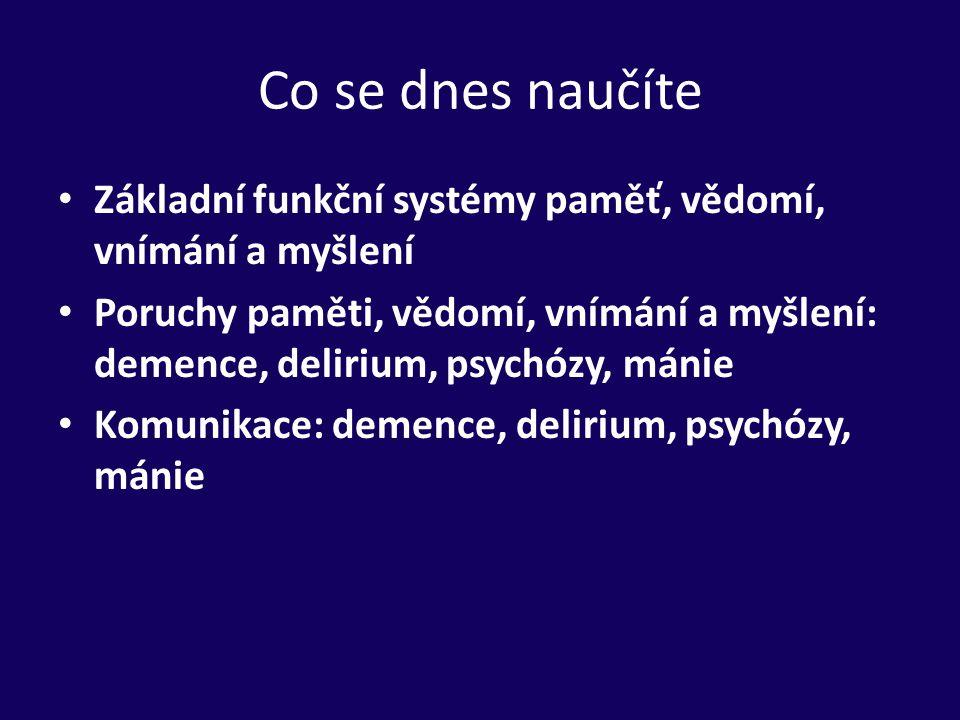 Co se dnes naučíte Základní funkční systémy paměť, vědomí, vnímání a myšlení Poruchy paměti, vědomí, vnímání a myšlení: demence, delirium, psychózy, m