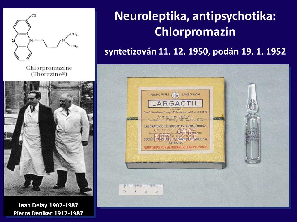 Neuroleptika, antipsychotika: Chlorpromazin syntetizován 11. 12. 1950, podán 19. 1. 1952 Jean Delay 1907-1987 Pierre Deniker 1917-1987