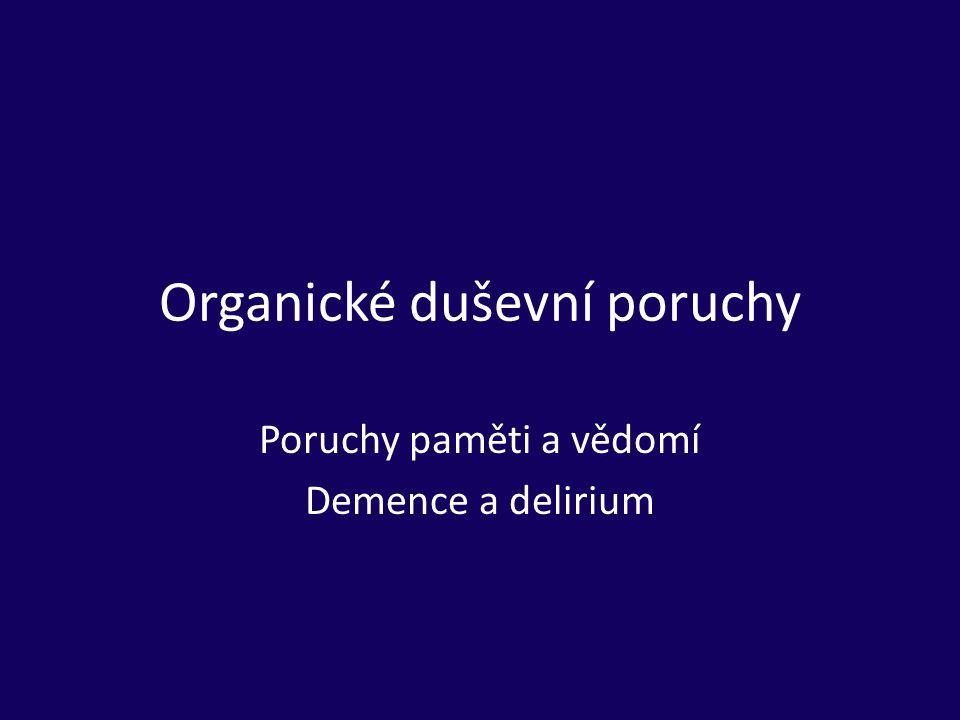 Organické duševní poruchy Poruchy paměti a vědomí Demence a delirium