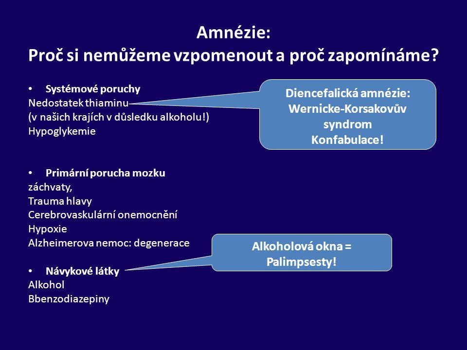 Amnézie: Proč si nemůžeme vzpomenout a proč zapomínáme? Systémové poruchy Nedostatek thiaminu (v našich krajích v důsledku alkoholu!) Hypoglykemie Pri