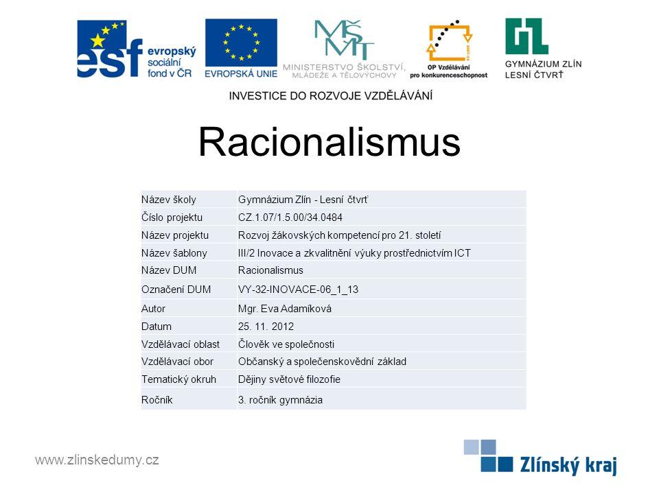 Racionalismus www.zlinskedumy.cz Název školyGymnázium Zlín - Lesní čtvrť Číslo projektuCZ.1.07/1.5.00/34.0484 Název projektuRozvoj žákovských kompeten