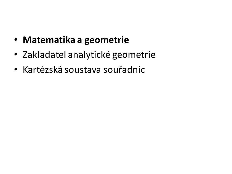 Matematika a geometrie Zakladatel analytické geometrie Kartézská soustava souřadnic