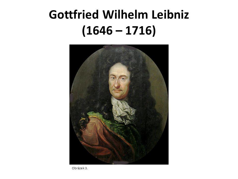 Gottfried Wilhelm Leibniz (1646 – 1716) Obrázek 3.