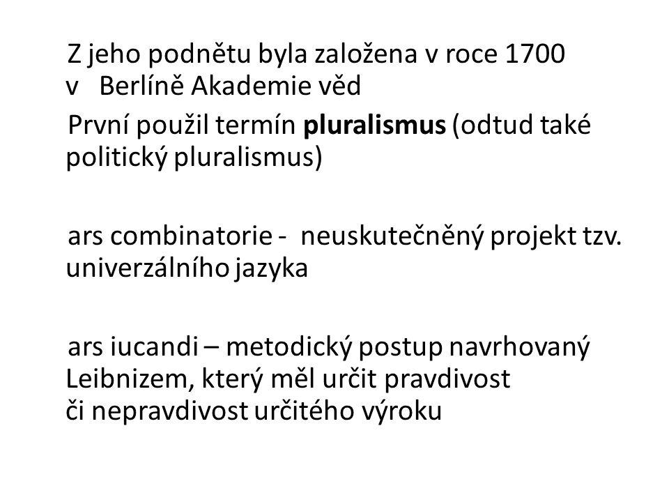 Z jeho podnětu byla založena v roce 1700 v Berlíně Akademie věd První použil termín pluralismus (odtud také politický pluralismus) ars combinatorie -