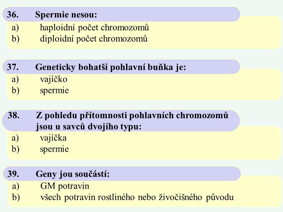 a)haploidní počet chromozomů b)diploidní počet chromozomů 36.Spermie nesou: a)vajíčko b)spermie 37.Geneticky bohatší pohlavní buňka je: a)vajíčka b)sp