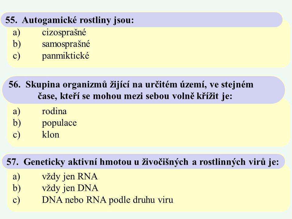 a)cizosprašné b)samosprašné c)panmiktické 55. Autogamické rostliny jsou: a)rodina b)populace c)klon 56. Skupina organizmů žijící na určitém území, ve