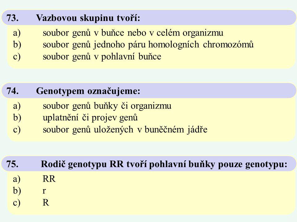 a)soubor genů v buňce nebo v celém organizmu b)soubor genů jednoho páru homologních chromozómů c)soubor genů v pohlavní buňce 73.Vazbovou skupinu tvoř