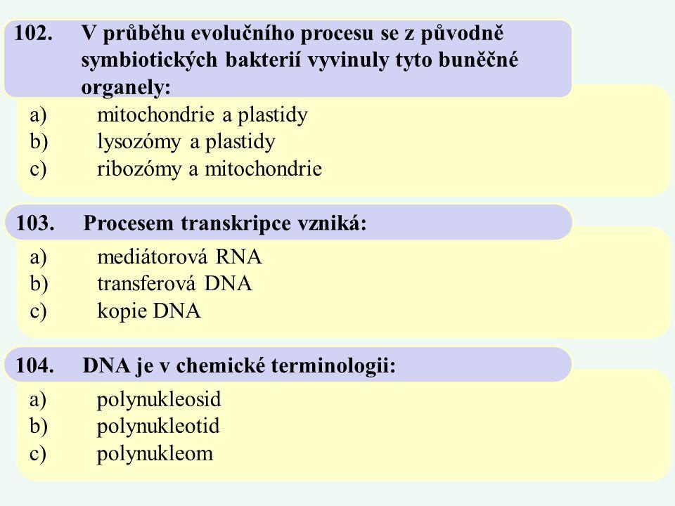 a)mitochondrie a plastidy b)lysozómy a plastidy c)ribozómy a mitochondrie 102.V průběhu evolučního procesu se z původně symbiotických bakterií vyvinul