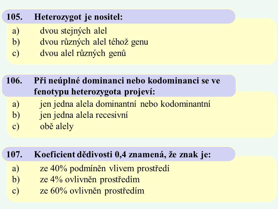 a)dvou stejných alel b)dvou různých alel téhož genu c)dvou alel různých genů 105.Heterozygot je nositel: a)jen jedna alela dominantní nebo kodominantn