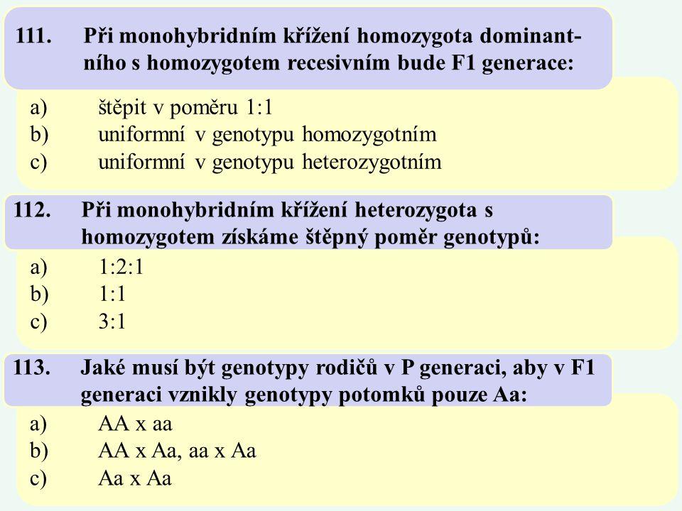 a)štěpit v poměru 1:1 b)uniformní v genotypu homozygotním c)uniformní v genotypu heterozygotním 111.Při monohybridním křížení homozygota dominant- níh