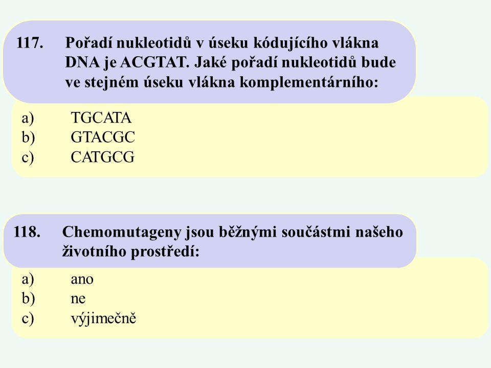 a)TGCATA b)GTACGC c)CATGCG 117.Pořadí nukleotidů v úseku kódujícího vlákna DNA je ACGTAT. Jaké pořadí nukleotidů bude ve stejném úseku vlákna kompleme