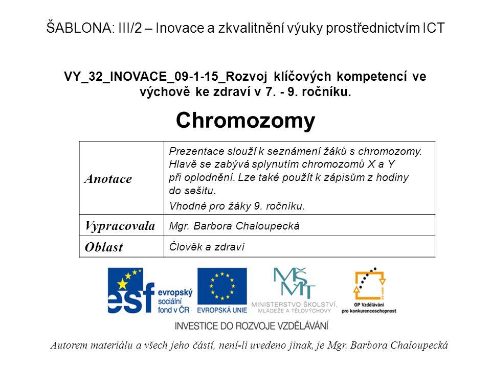 VY_32_INOVACE_09-1-15_Rozvoj klíčových kompetencí ve výchově ke zdraví v 7. - 9. ročníku. Chromozomy Autorem materiálu a všech jeho částí, není-li uve