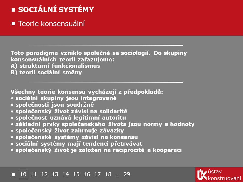 Toto paradigma vzniklo společně se sociologií. Do skupiny konsensuálních teorií zařazujeme: A) strukturní funkcionalismus B) teorii sociální směny Vše