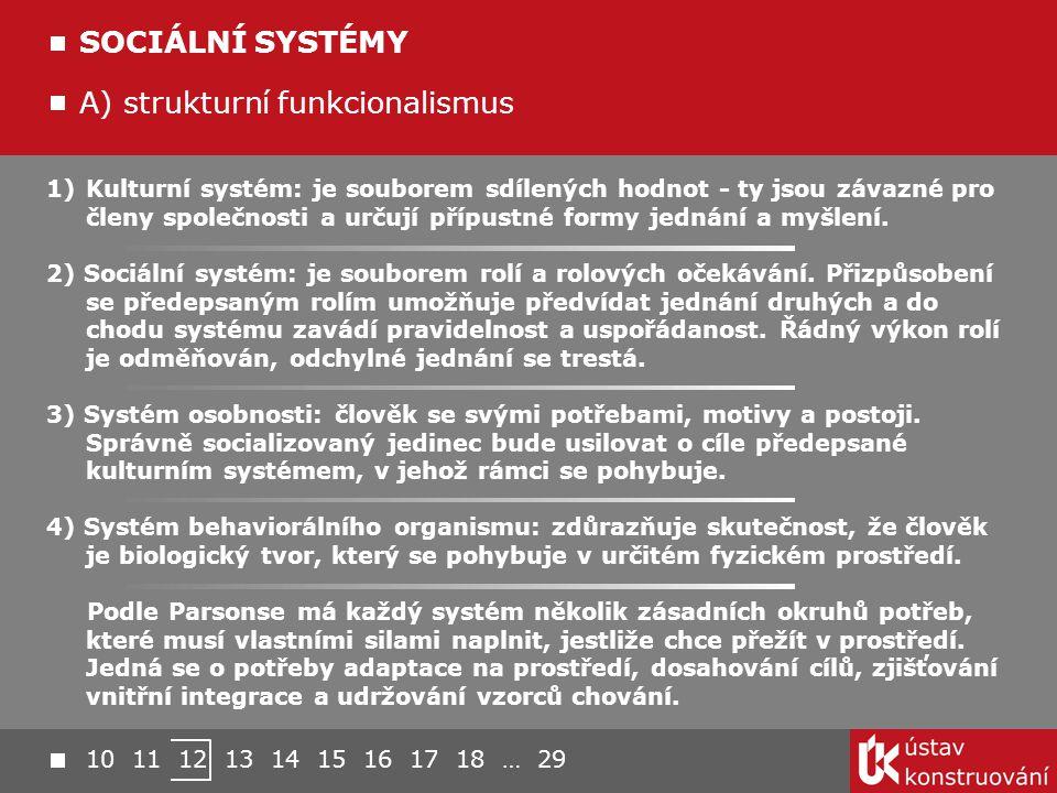 1)Kulturní systém: je souborem sdílených hodnot - ty jsou závazné pro členy společnosti a určují přípustné formy jednání a myšlení. 2) Sociální systém
