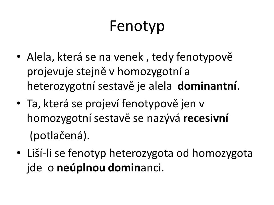 Fenotyp Alela, která se na venek, tedy fenotypově projevuje stejně v homozygotní a heterozygotní sestavě je alela dominantní.