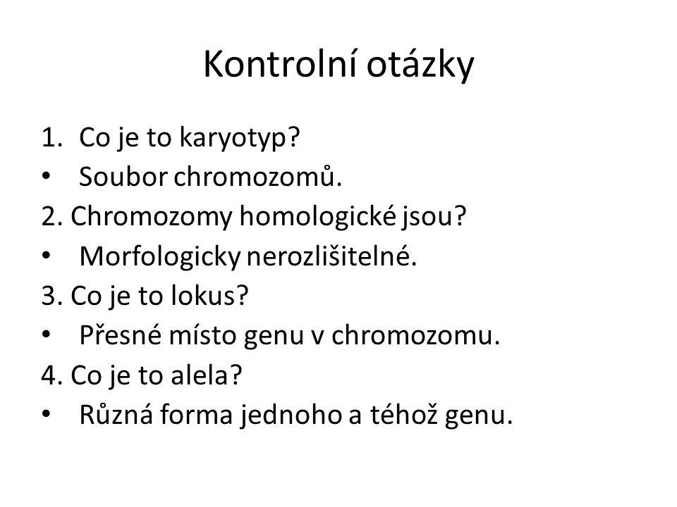 Kontrolní otázky 1.Co je to karyotyp. Soubor chromozomů.