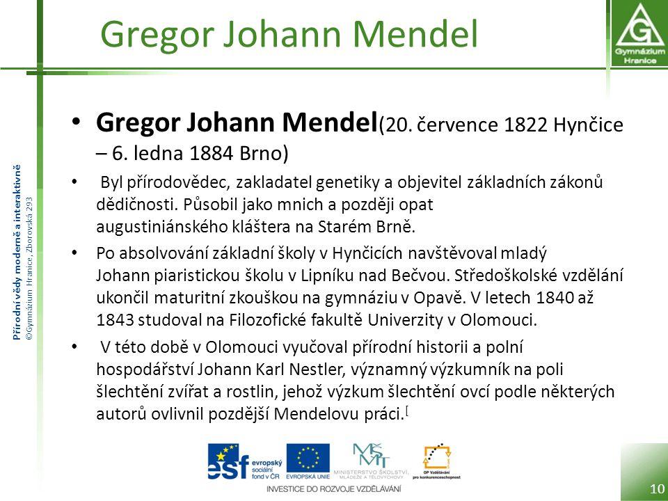 Přírodní vědy moderně a interaktivně ©Gymnázium Hranice, Zborovská 293 Gregor Johann Mendel Gregor Johann Mendel (20.