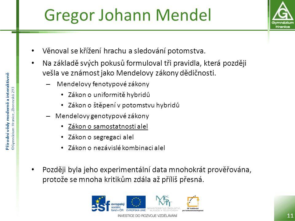 Přírodní vědy moderně a interaktivně ©Gymnázium Hranice, Zborovská 293 Gregor Johann Mendel Věnoval se křížení hrachu a sledování potomstva.