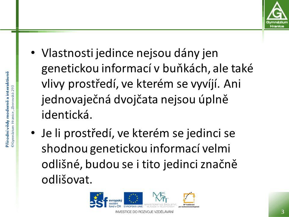 Přírodní vědy moderně a interaktivně ©Gymnázium Hranice, Zborovská 293 Vlastnosti jedince nejsou dány jen genetickou informací v buňkách, ale také vlivy prostředí, ve kterém se vyvíjí.
